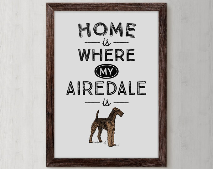 Airedale Terrier, Dog Print, Dog Poster, Dog Quote Print, Dog Quote, Home is Where, Love Art, Dog Breed, Terrier Gift, Dog Lover Gift, DP01