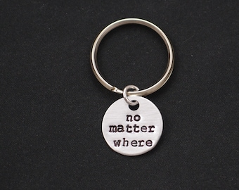 no matter where keychain, sterling silver filled, hand stamped keychain, quote key chain, moving away gift, long distance gift, graduation