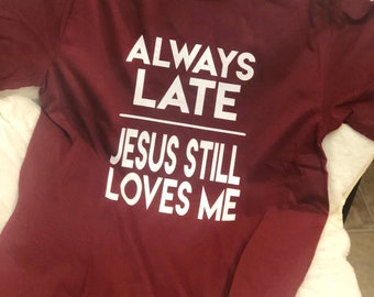 Always late, Jesus Still Loves Me • vinyl shirt • preppy T shirt