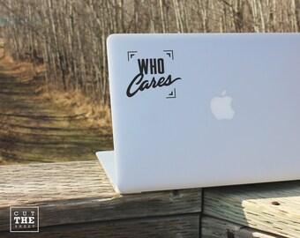 Who cares - Laptop Decal - Laptop Sticker - Car Sticker - Car Decal