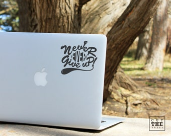 Never ever give up - Laptop Decal - Laptop Sticker - Car Sticker - Car Decal