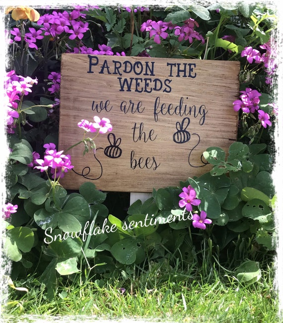 Housewarming Gift Outdoor Sign Bee Love Garden Sign Parden the Weeds We/'re Feeding the Bees hand-painted rustic wooden sign