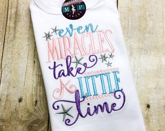 Even Miracles take a little time - Rainbow Baby - Miracle Baby