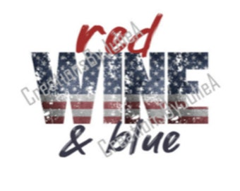 Red Wine & Blue  Shirt - July 4th - Ladies - Mens - Sublimation