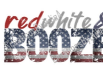Red white & Booze Shirt - Ladies - Mens - Sublimation July 4th