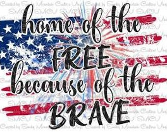 Home of the free because of the brave - Patriotic- July 4th