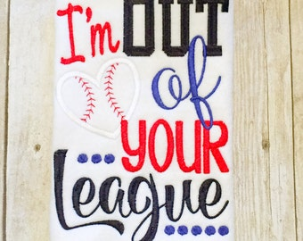 I'm out of your league Shirt or Bodysuit - Baseball Shirt - Girls Baseball Shirt - College Baseball