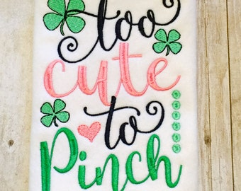 Too Cute to Pinch Shirt or Bodysuit - Pinch Proof - St Patricks Day - St Pattys Day - Girls Shirt - 1st St Patricks Day