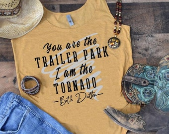 Your are the Tailer Park, I am the Tornado - T-shirt