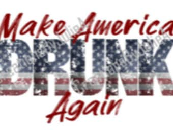 Make America Drunk Again Shirt - Ladies - Mens - Sublimation - Independence Day