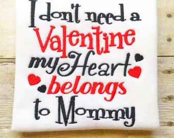 I Don't Need A Valentine - Mommy's Heart - Boys Valentines Shirt, Bib, or Bodysuit - Baby Boy Valentine - 1st Valentines Day - Hearts - love
