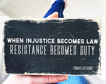 when injustice becomes law resistance becomes duty / social justice/ quote block / distressed black / desk sign