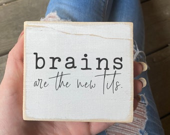 """feminist  sign / brains are the new tits / tiny mini sign 3.5 x 4"""""""