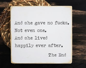 """And she gave no fucks happily ever after the end / wood sign / 5.5 x 6"""""""