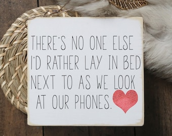 """Funny valentine / there's no one else I'd rather lay next to as we look at our phones / mini wood sign quote block 5.5' x6"""""""