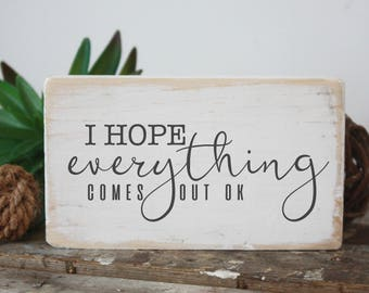 Delicieux Funny Bathroom Sign, Mini Sign, Hope Everything Comes Out Ok, Home Decor,  Wall Art, Small Signs, Funny Gift, Powder Room, Toilet Humour Sign