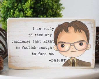 """office wood sign / I am ready to face any challenge that might be foolish enough to face me / Dwight gift / 3.5 x 6"""""""
