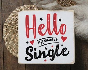 """hello my name is single / Funny valentines sign / mini wood sign quote block 5.5' x6"""""""