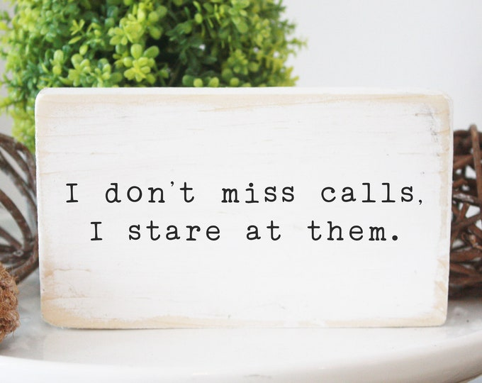 funny wood sign / I don't miss calls I stare at them /  quote block / desk sign / office decor