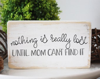 """Nothing is really lost until Mom can't find it / funny mom sign /  quote wood block / solid pine 3.5x6"""""""