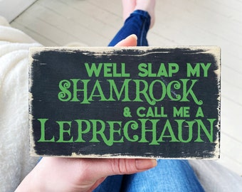 Funny St. Patrick's day sign / we'll slap my shamrock and call me a leprechaun / let the shenanigans begin / modern farmhouse decor
