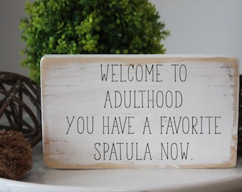 small funny sign / welcome to Adulthood you have a favorite spatula now / funny quote block / kitchen decor / mini signs for tiered trays