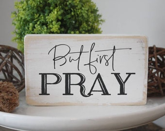 """But first pray / Inspirational quote sign / mini signs for tiered trays / 3.5x6"""""""