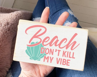 """Beach don't kill my vibe  / mini wood sign / 3.5 x 6"""""""