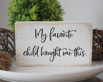 my favorite child bought me this, gift for mom, quote wood block, gallery wall, funny signs for home, sarcastic home decor, desk sign