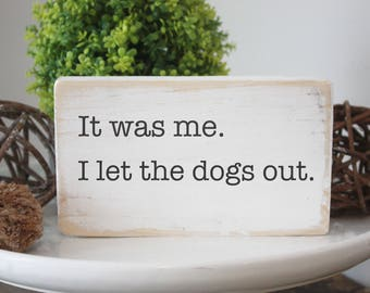 It was me, I let the dogs out / funny wood sign / mini sign