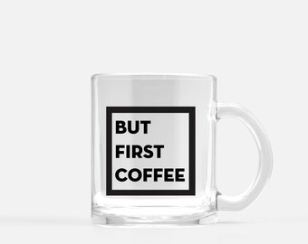 But First Coffee Glass Mug, Coffee Mug, Gift for Her, Mom Gift, Girlfriend Gift, Squad Gift, Coffee Lover