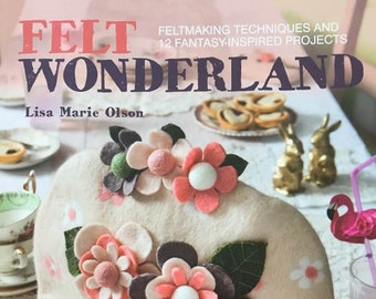 Felt Wonderland felting book written by Lisa Marie Olsen published by Search Press wetfelting techniques with a beautiful whimsical approach