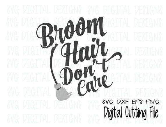 Items Similar To Broom Hair Don T Care Svg Halloween Svg Dxf Eps Cut File Digital Design Clipart Cutting Files For Silhouette Cricut Scal Commercial Use On Etsy
