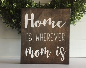 Home is wherever mom is, wood sign, wooden sign, farmhouse sign, home decor, mom sign, rustic sign, wall hanging, mom decor