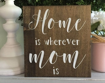 Home is wherever mom is, Mom Sign, gift for Mom, sign for Mom, wood sign, gift for mom, Mothers day gift,