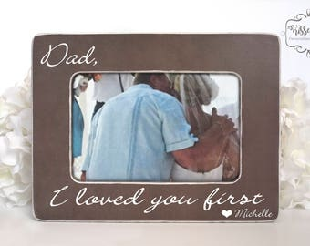 I Loved You First Dad I Loved you first Father of the Bride Gift Gift for Dad Fathers Day Gift 4x6 Opening