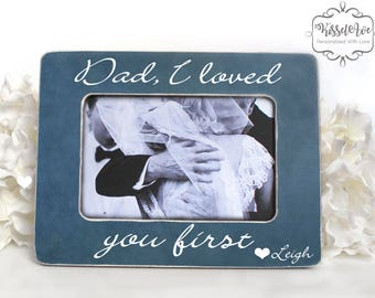 Father of the Bride Gift Dad, I loved you first picture frame I loved tou first Father of the Bride Gift for Father of the Bride 4x6 Opening