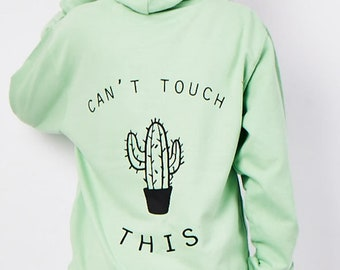 2d224b43ec03 Can t Touch This Hoodie - Cactus Shirt - Funny Slogan Hoody - Summer Hoodie  - Gift For Her - Friend Gift - Cactus Lovers - Cactus gift