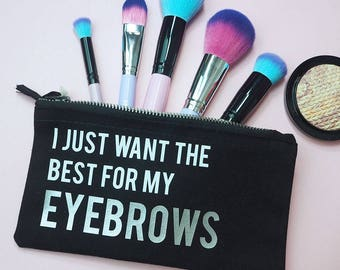 Want The Best For My Eyebrows Make Up Bag - Eyebrow Quote - Brows On Fleek - Cosmetics Bag - Make Up Organizer - Beauty Brush Holder