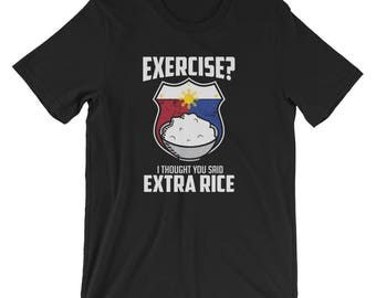 d621d27e Exercise I Thought You Said Extra Rice Philippines T-Shirt