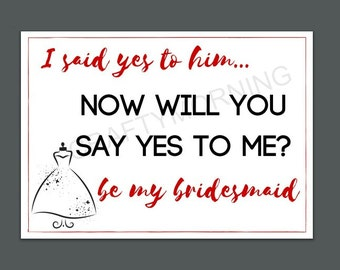 """Ask Bridesmaid/Maid of Honor Printable """"I Said Yes to Him, Now Will You"""""""