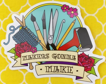 Makers Gonna Make, large vinyl sticker for crafters, crochet, knitters, painters, card makers etc