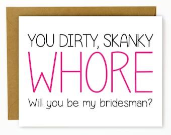 Funny Bridesman Card - Wedding - Skanky Whore - Will you be my bridesman?