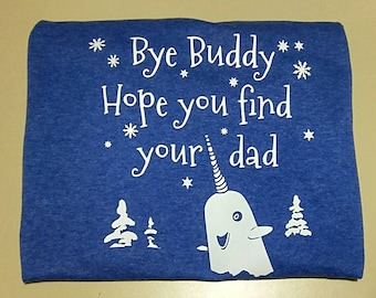 Elf Bye Buddy Hope You Find Your Dad Norwhal T-shirt