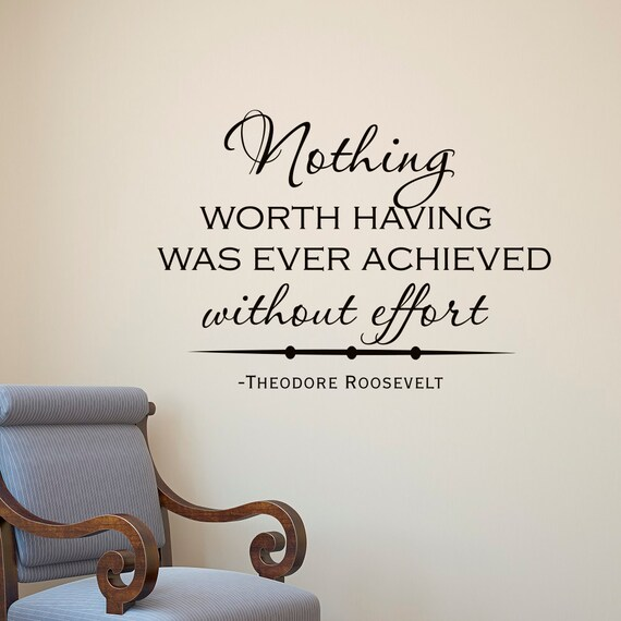 Image result for nothing worth having having was ever achieved without effort