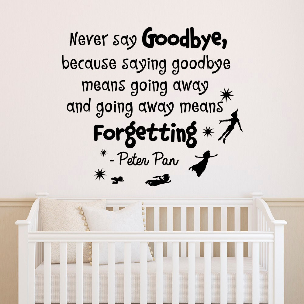 Nursery Quotes Peter Pan Wall Decal Never Say Goodbye Peter Etsy