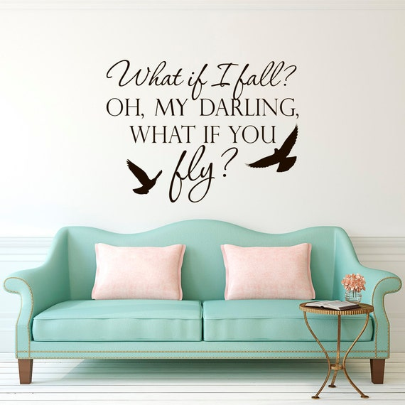 Wall Decal Quote What If I Fall Oh My Darling What If You Fly Etsy