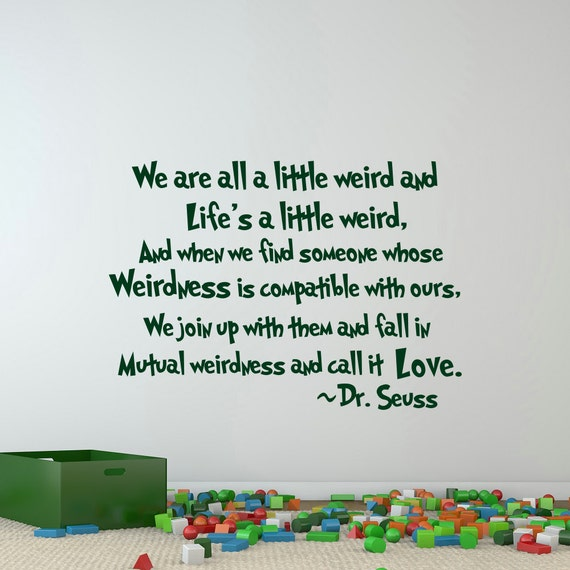 We Are All A Little Weird Dr Seuss Quotes Vinyl Wall Decals Etsy