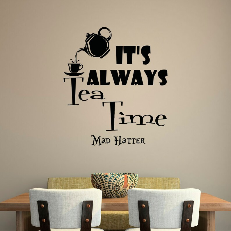 Etonnant Wall Decal Quote Alice In Wonderland Wall Decals Quotes Itu0027s Always Tea  Time Mad Hatter Sayings Dining Room Kitchen Tea Lover Decor Q278