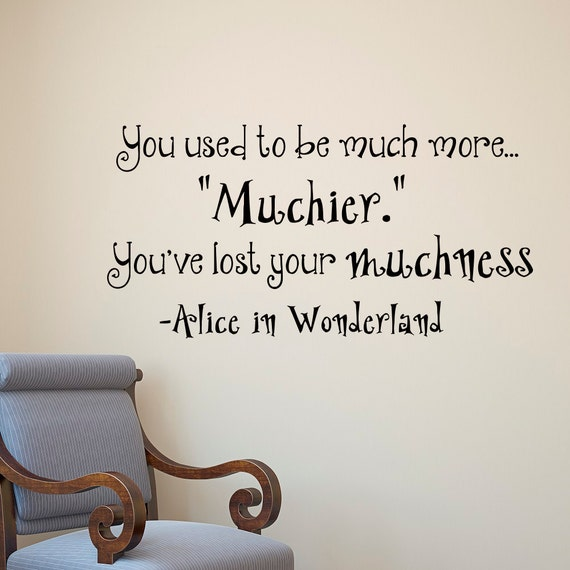 Wall Decals Quotes Alice In Wonderland You Used To Be Much More Muchier  Wall Decal Stickers Kids Nursery Bedroom Wall Art Home Decor Q026
